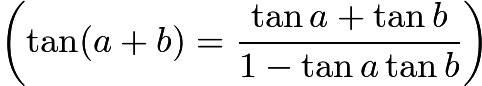 $\left( \tan (a + b) = \frac{\tan a + \tan b}{1 - \tan a \tan b} \right)$