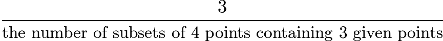 $\frac{3}{\text{the number of subsets of 4 points containing 3 given points}}$