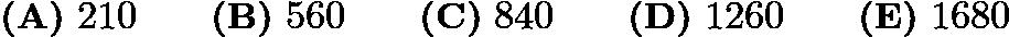 $\textbf {(A)}\ 210 \qquad \textbf {(B)}\ 560 \qquad \textbf {(C)}\ 840 \qquad \textbf {(D)}\ 1260 \qquad \textbf {(E)}\ 1680$