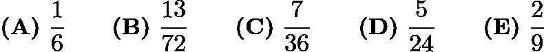 $\textbf{(A)}\ \dfrac16\qquad\textbf{(B)}\ \dfrac{13}{72}\qquad\textbf{(C)}\ \dfrac7{36}\qquad\textbf{(D)}\ \dfrac5{24}\qquad\textbf{(E)}\ \dfrac29$