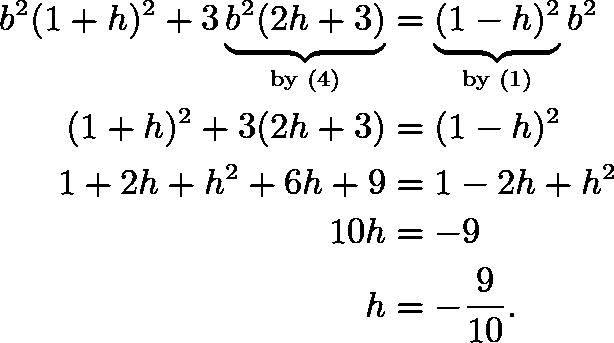 \begin{align*} b^2(1+h)^2 + 3\underbrace{b^2(2h+3)}_\text{by (4)} &= \underbrace{(1-h)^2}_\text{by (1)}b^2 \\ (1+h)^2+3(2h+3)&=(1-h)^2 \\ 1+2h+h^2+6h+9&=1-2h+h^2 \\ 10h&=-9 \\ h&=-\frac{9}{10}. \end{align*}