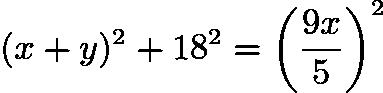 $(x+y)^{2}+18^{2}= \left( \frac{9x}{5} \right) ^{2}$