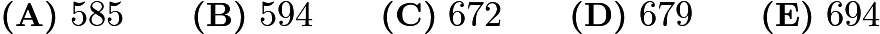 $\textbf{(A)}\ 585 \qquad \textbf{(B)}\ 594 \qquad \textbf{(C)}\ 672 \qquad \textbf{(D)}\ 679 \qquad \textbf{(E)}\ 694$