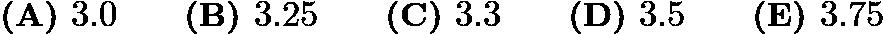 $\textbf{(A) } 3.0\qquad\textbf{(B) }3.25\qquad\textbf{(C) }3.3\qquad\textbf{(D) }3.5\qquad\textbf{(E) }3.75$