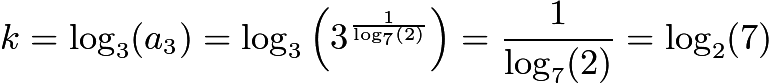 $k = \log_3(a_3) = \log_3\left(3^{\frac1{\log_7(2)}}\right) = \frac1{\log_7(2)} = \log_2(7)$