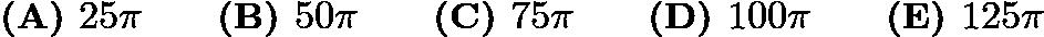 $\textbf{(A) }25\pi \qquad \textbf{(B) }50\pi \qquad \textbf{(C) }75\pi \qquad \textbf{(D) }100\pi \qquad \textbf{(E) }125\pi \qquad$
