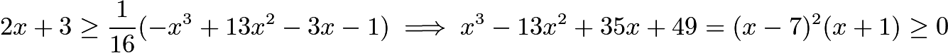 $2x+3 \geq \frac{1}{16}(-x^3+13x^2-3x-1) \implies x^3-13x^2+35x+49 = (x-7)^2(x+1) \geq 0$