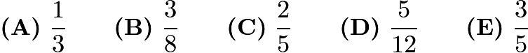 $\textbf{(A)}\ \frac13\qquad \textbf{(B)}\ \frac38\qquad \textbf{(C)}\ \frac25\qquad \textbf{(D)}\ \frac{5}{12}\qquad \textbf{(E)}\ \frac35$