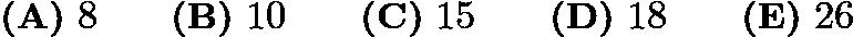 $\textbf{(A)}\ 8 \qquad\textbf{(B)}\ 10 \qquad\textbf{(C)}\ 15 \qquad\textbf{(D)}\ 18 \qquad\textbf{(E)}\ 26$