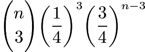 $\dbinom{n}{3}{\left( \frac{1}{4} \right)}^3 {\left( \frac{3}{4} \right) }^{n-3}$