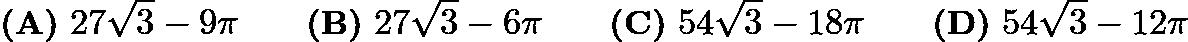 $\textbf{(A)}\ 27\sqrt{3}-9\pi\qquad\textbf{(B)}\ 27\sqrt{3}-6\pi\qquad\textbf{(C)}\ 54\sqrt{3}-18\pi\qquad\textbf{(D)}\ 54\sqrt{3}-12\pi\qquad$