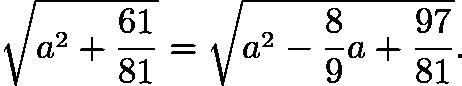 $\sqrt{a^2 + \frac{61}{81}} = \sqrt{a^2 - \frac{8}{9}a +\frac{97}{81}}.$