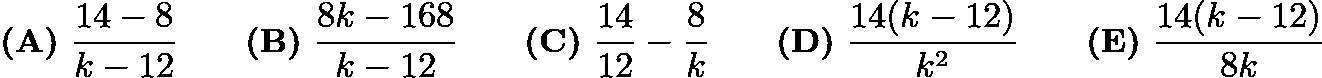 $\textbf{(A)} ~\frac{14-8}{k-12} \qquad\textbf{(B)} ~\frac{8k-168}{k-12} \qquad\textbf{(C)} ~\frac{14}{12} - \frac{8}{k} \qquad\textbf{(D)} ~\frac{14(k-12)}{k^2} \qquad\textbf{(E)} ~\frac{14(k-12)}{8k}$