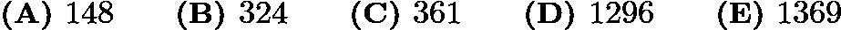 $\textbf{(A) }148\qquad\textbf{(B) }324\qquad\textbf{(C) }361\qquad\textbf{(D) }1296\qquad\textbf{(E) }1369$