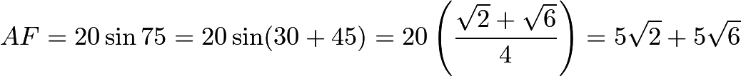$AF = 20\sin 75 = 20 \sin (30 + 45) = 20\left(\frac{\sqrt{2} + \sqrt{6}}4\right) = 5\sqrt{2} + 5\sqrt{6}$