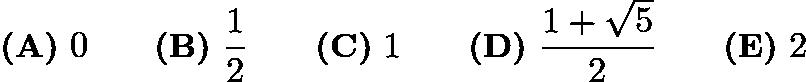 $\textbf{(A)}\ 0\qquad \textbf{(B)}\ \frac {1}{2}\qquad \textbf{(C)}\ 1\qquad \textbf{(D)}\ \frac {1 + \sqrt {5}}{2}\qquad \textbf{(E)}\ 2$