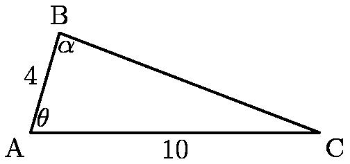 "[asy] draw((0,0)--(1,2*sqrt(3))); draw((1,2*sqrt(3))--(10,0)); draw((10,0)--(0,0)); label(""A"",(0,0),SW); label(""B"",(1,2*sqrt(3)),N); label(""C"",(10,0),SE); label(""$\theta$"",(0,0),NE); label(""$\alpha$"",(1,2*sqrt(3)),SSE); label(""$4$"",(0,0)--(1,2*sqrt(3)),WNW); label(""$10$"",(0,0)--(10,0),S); [/asy]"