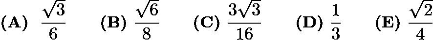 $\textbf{(A)}\ \ \frac{\sqrt{3}}{6}\qquad\textbf{(B)}\ \frac{\sqrt{6}}{8}\qquad\textbf{(C)}\ \frac{3\sqrt{3}}{16}\qquad\textbf{(D)}\ \frac{1}{3}\qquad\textbf{(E)}\ \frac{\sqrt{2}}{4}$