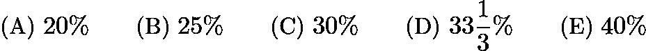 $\text{(A)}\ 20\% \qquad \text{(B)}\ 25\% \qquad \text{(C)}\ 30\% \qquad \text{(D)}\ 33\frac{1}{3}\% \qquad \text{(E)}\ 40\%$