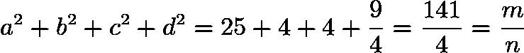 $a^{2} + b^{2} + c^{2} + d^{2} = 25 + 4 + 4 + \frac{9}{4} = \frac{141}{4} = \frac{m}{n}$