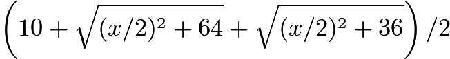 $\left(10 + \sqrt{(x/2)^2 + 64} + \sqrt{(x/2)^2 + 36}\right)/2$