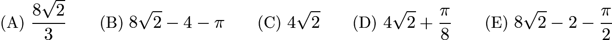 $\text{(A)}\ \frac {8\sqrt {2}}{3} \qquad \text{(B)}\ 8\sqrt {2} - 4 - \pi \qquad \text{(C)}\ 4\sqrt {2} \qquad \text{(D)}\ 4\sqrt {2} + \frac {\pi}{8} \qquad \text{(E)}\ 8\sqrt {2} - 2 - \frac {\pi}{2}$