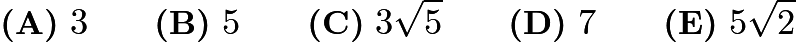 $\textbf{(A)}\ 3\qquad\textbf{(B)}\ 5\qquad\textbf{(C)}\ 3\sqrt{5}\qquad\textbf{(D)}\ 7\qquad\textbf{(E)}\ 5\sqrt{2}$