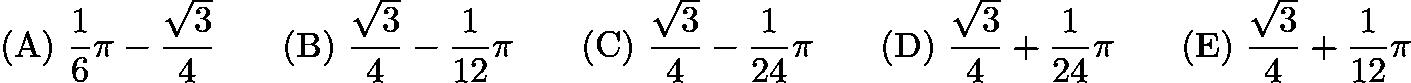 $\mathrm{(A) \ } \frac{1}{6}\pi-\frac{\sqrt{3}}{4}\qquad \mathrm{(B) \ } \frac{\sqrt{3}}{4}-\frac{1}{12}\pi\qquad \mathrm{(C) \ } \frac{\sqrt{3}}{4}-\frac{1}{24}\pi\qquad \mathrm{(D) \ } \frac{\sqrt{3}}{4}+\frac{1}{24}\pi\qquad \mathrm{(E) \ } \frac{\sqrt{3}}{4}+\frac{1}{12}\pi$