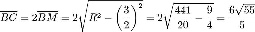 \[\overline{BC} = 2\overline{BM} = 2\sqrt{R^2 - \left(\frac32\right)^2} = 2\sqrt{\frac{441}{20} - \frac{9}{4}} = \frac{6\sqrt{55}}{5}\]