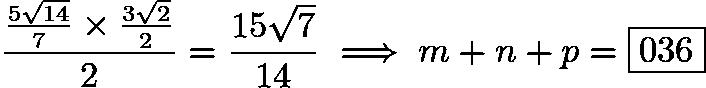 $\frac{\frac{5\sqrt{14}}{7}\times\frac{3\sqrt{2}}{2}}{2}={\frac{15\sqrt{7}}{14}}\implies{m+n+p=\boxed{036}}$
