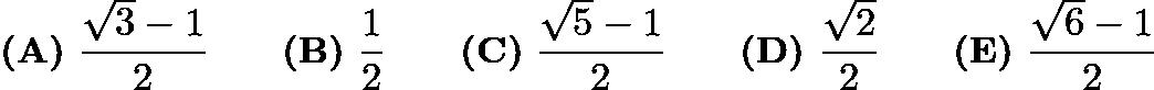 $\textbf{(A)}\ \frac{\sqrt{3}-1}{2}\qquad\textbf{(B)}\ \frac{1}{2}\qquad\textbf{(C)}\ \frac{\sqrt{5}-1}{2} \qquad\textbf{(D)}\ \frac{\sqrt{2}}{2} \qquad\textbf{(E)}\ \frac{\sqrt{6}-1}{2}$