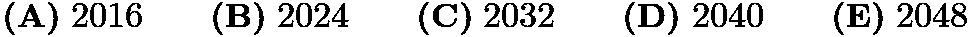 $\textbf{(A)}\; 2016 \qquad\textbf{(B)}\; 2024 \qquad\textbf{(C)}\; 2032 \qquad\textbf{(D)}\; 2040 \qquad\textbf{(E)}\; 2048$