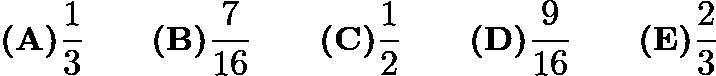 $\textbf{(A)} \frac{1}{3} \qquad \textbf{(B)} \frac{7}{16} \qquad \textbf{(C)} \frac{1}{2} \qquad \textbf{(D)} \frac{9}{16} \qquad \textbf{(E)} \frac{2}{3}$
