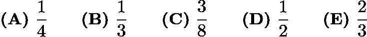 $\textbf{(A)}\ \frac14 \qquad \textbf{(B)}\ \frac13 \qquad \textbf{(C)}\ \frac38 \qquad \textbf{(D)}\ \frac12 \qquad \textbf{(E)}\ \frac23$