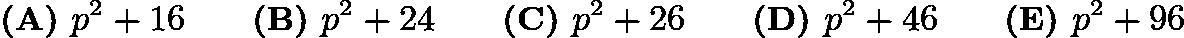 $\textbf{(A) }p^2+16 \qquad \textbf{(B) }p^2+24 \qquad \textbf{(C) }p^2+26 \qquad \textbf{(D) }p^2+46 \qquad \textbf{(E) }p^2+96 \qquad$
