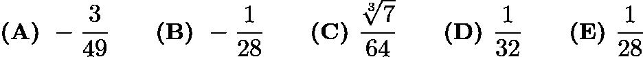 $\textbf{(A) }-\frac{3}{49} \qquad \textbf{(B) }-\frac{1}{28} \qquad \textbf{(C) }\frac{\sqrt[3]7}{64} \qquad \textbf{(D) }\frac{1}{32}\qquad \textbf{(E) }\frac{1}{28}$