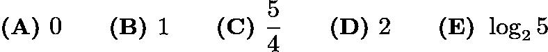 $\textbf{(A) }0 \qquad \textbf{(B) }1 \qquad \textbf{(C) }\frac54 \qquad \textbf{(D) }2 \qquad \textbf{(E) }\log_2 5$