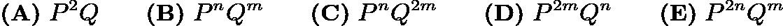 $\textbf{(A)}\ P^2Q \qquad \textbf{(B)}\ P^nQ^m \qquad \textbf{(C)}\ P^nQ^{2m} \qquad \textbf{(D)}\ P^{2m}Q^n \qquad \textbf{(E)}\ P^{2n}Q^m$