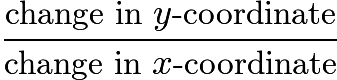 $\frac{\text{change in } y\text{-coordinate}}{\text{change in } x\text{-coordinate}}$