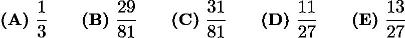 $\textbf{(A)}\ \dfrac{1}{3} \qquad \textbf{(B)}\ \dfrac{29}{81} \qquad \textbf{(C)}\ \dfrac{31}{81} \qquad \textbf{(D)}\ \dfrac{11}{27} \qquad \textbf{(E)}\ \dfrac{13}{27}$