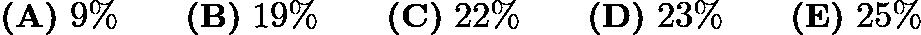 $\textbf{(A)}\ 9\%\qquad\textbf{(B)}\ 19\%\qquad\textbf{(C)}\ 22\%\qquad\textbf{(D)}\ 23\%\qquad\textbf{(E)}\ 25\%$