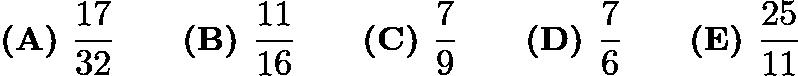 $\textbf{(A) }\frac{17}{32} \qquad \textbf{(B) }\frac{11}{16} \qquad \textbf{(C) }\frac79 \qquad \textbf{(D) }\frac76\qquad \textbf{(E) }\frac{25}{11}$