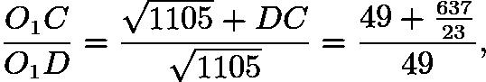 $\frac{O_1C}{O_1D}=\frac{\sqrt{1105}+DC}{\sqrt{1105}}=\frac{49+\frac{637}{23}}{49},$