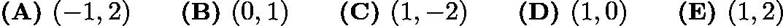 $\textbf{(A) } (-1,2) \qquad\textbf{(B) } (0,1) \qquad\textbf{(C) } (1,-2) \qquad\textbf{(D) } (1,0) \qquad\textbf{(E) } (1,2)$