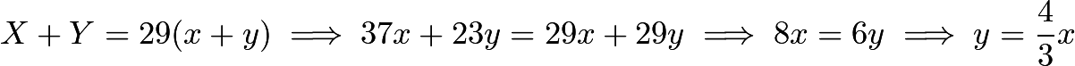 $X+Y=29(x+y) \implies 37x + 23y = 29x + 29y \implies 8x = 6y \implies y = \frac{4}{3}x$
