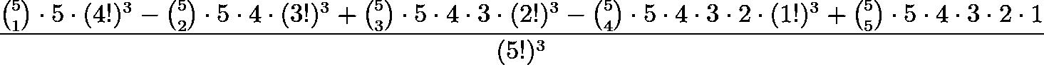 \[\frac{\binom{5}{1}\cdot 5\cdot (4!)^3 - \binom{5}{2}\cdot 5\cdot 4\cdot (3!)^3 + \binom{5}{3}\cdot 5\cdot 4\cdot 3\cdot (2!)^3 - \binom{5}{4}\cdot 5\cdot 4\cdot 3\cdot 2\cdot (1!)^3 + \binom{5}{5}\cdot 5\cdot 4\cdot 3\cdot 2\cdot 1}{(5!)^3}\]