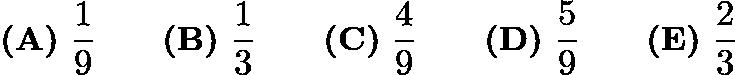 $\textbf{(A)}\ \frac{1}{9} \qquad\textbf{(B)}\ \frac{1}{3} \qquad\textbf{(C)}\ \frac{4}{9} \qquad\textbf{(D)}\ \frac{5}{9} \qquad\textbf{(E)}\ \frac{2}{3}$