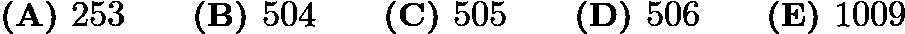 $\textbf{(A) }253 \qquad \textbf{(B) }504 \qquad \textbf{(C) }505 \qquad \textbf{(D) }506 \qquad \textbf{(E) }1009 \qquad$