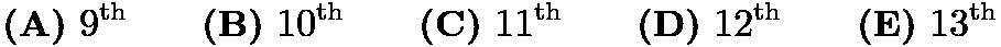 $\textbf{(A)}\ 9^\text{th} \qquad \textbf{(B)}\ 10^\text{th} \qquad \textbf{(C)}\ 11^\text{th} \qquad \textbf{(D)}\ 12^\text{th} \qquad \textbf{(E)}\ 13^\text{th}$