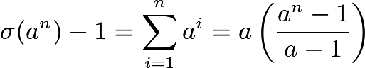 $\sigma(a^n)-1 = \sum_{i=1}^n a^i = a\left(\frac{a^n - 1}{a-1}\right)$